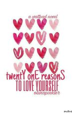 Twenty One Reasons To Love Yourself by oliviapinkler