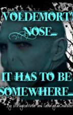 Voldemort's Nose... It Has to be Somewhere by FaitheFayFaeOndracek