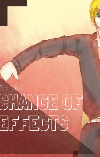 Change of Effects - Bully!Yandere X Reader