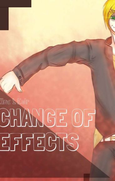 Change of Effects - Bully!Insane!Yandere X Reader