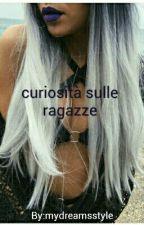 Curiosita Sulle Ragazze by mydreamsstyle