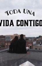 Toda Una Vida Contigo by malumahistorias