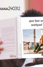 Que Leer En Wattpad by Mariana240312