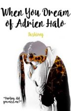When you dream of Adrien Halo ✔️ [#Wattys2016] by fashiony