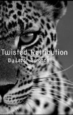 Twisted Retribution by Lazer-Surgeon