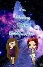 I Am Writing With BubbleooOoo by Lunathealphawolf