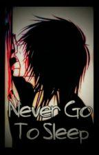 Remember Never Go To Sleep! by Karolalovestory