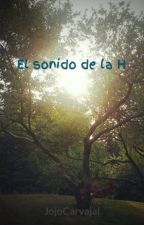El sonido de la H (PAUSADA) by JojoCarvajal
