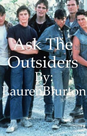 Ask The Outsiders by LaurenBlurton