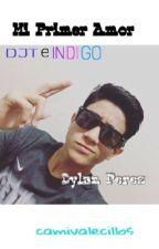 Mi primer amor (Dylan Perez) DJT e INDIGO by ImYourGucciBoy