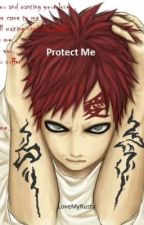 Protect Me (Gaara fanfic) by LoveMyRusty