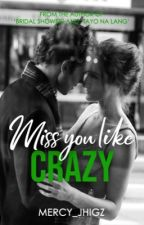 MISS YOU LIKE CRAZY by mercy_jhigz