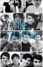 Fine, I'll leave (Phanfiction) by youtubexobsessed