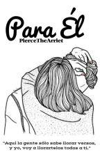 Para Él. © by PierceTheArriet
