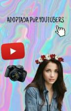 Adoptada Por Youtubers by alineaven