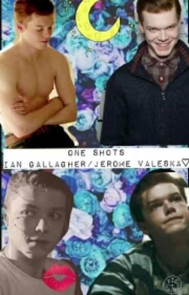 One Shots Ian Gallagher/ Jerome Valeska♡