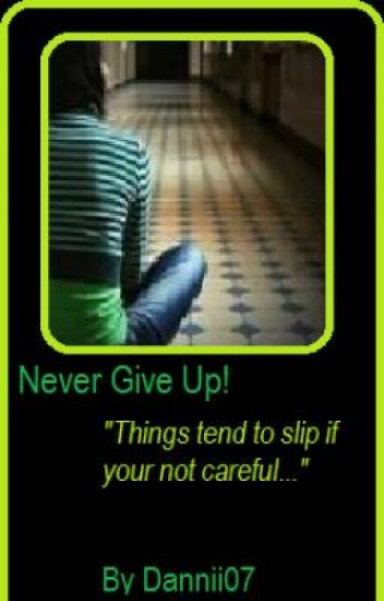 Never Give Up! *On Hold*