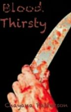 Blood Thirsty by chayanapatterson