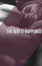 The Way It Happened by MaelyRush
