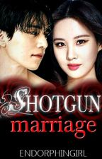 SHOTGUN MARRIAGE  (COMPLETED) by endorphinGirl