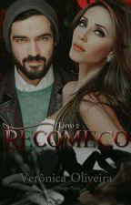 Recomeço - Livro 2 by Veronica_Oliveira