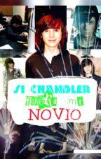Si Chandler Fuera Mi Novio by chxndleruxdark