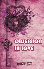 OBSESSION IN LOVE by CitraSari7