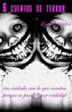 6 Cuentos De Terror by wiatt1964
