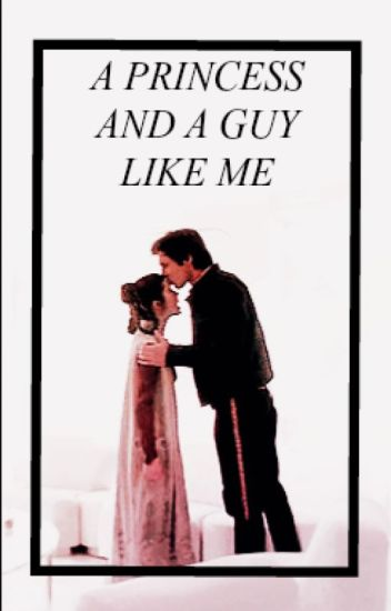 A Princess & A Guy Like Me: a Han and Leia collection