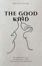 The Good Kind    z.m by prettiestziam