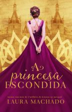 A Princesa Escondida [Livro 1] - AMOSTRA by LauraaMachado