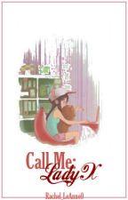 Call me: Lady X by Rachel_LeAnne0