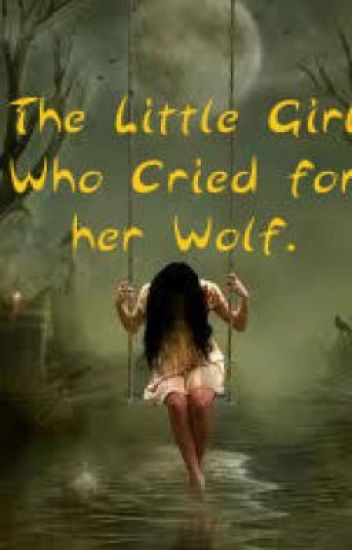 The little girl who cried for her wolf.