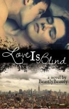 Love Is Blind [boyxboy love story] by BeastlyBeauty