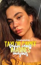 Taylor Caniff Imagines//☼ ♡ by BasicKoury