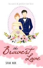 The Bravest Love by SifahNur