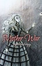 Mother War by MyWorldIsUgly