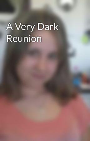 A Very Dark Reunion by Vampire_girl45