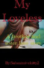 My Loveless..{completed} by Submissivegirl2