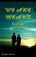 We Are Meant ♡ by Qtqtanne_anne