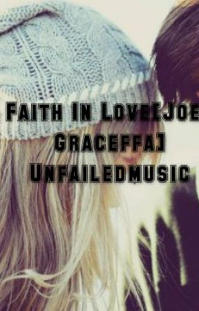 Faith In Love [Joey Graceffa] by thatcherhowlter