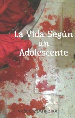 La Vida Según un Adolescente by xxSecretAngelxx