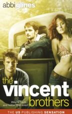 The Vincent Brothers                         The Vincent Boys #2 - Abbi Glines by Angela-Graziela