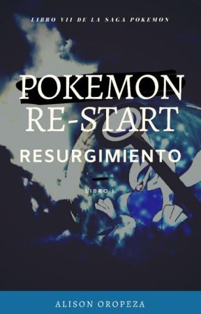 Pokemon Re-Start I: Resurgimiento by AlisonOropeza20