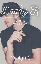 Daddy K ~ ( A Kalin White Story) by lush-ashhh