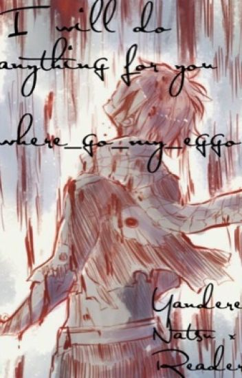 I Will Do Anything For You • A Yandere Natsu x Reader Fanfic
