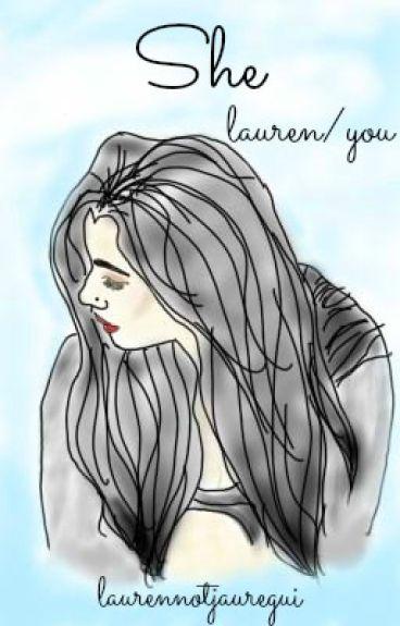 She ➵ Lauren/You