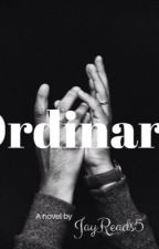 Ordinary by JayReads5