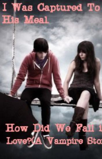 I Was Captured To Be His Meal. So How Did We Fall In Love?( a vampire story)