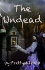 The UNDEAD by PrettyMiles28